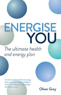 Energise You: The Ultimate Stress-Busting Health & Energy Plan - A Simple Yet Powerful System to Achieve Great Health, Energy and Happiness (Paperback)