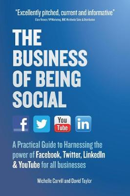 The Business of Being Social: A Practical Guide to Harnessing the Power of Facebook, Twitter, Linkedin & Youtube for All Businesses (Paperback)