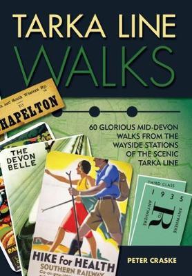 Tarka Line Walks: 60 Glorious Mid-Devon Walks from the Wayside Stations of the Scenic Tarka Line (Paperback)