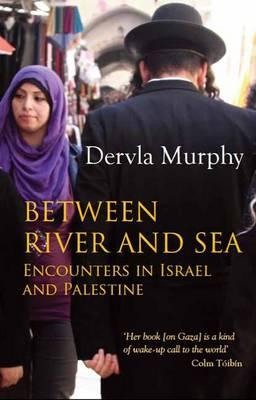 Between River and Sea: Encounters in Israel and Palestine (Hardback)