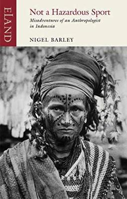 Not a Hazardous Sport: Misadventures of an Anthropologist in Indonesia (Paperback)