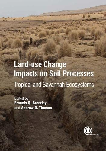 Land-Use Change Impacts on Soil Processes: Tropical and Savannah Ecosystems (Hardback)