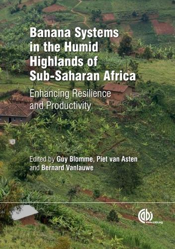 Banana Systems in the Humid Highlands of Sub-Saharan Africa: Enhancing Resilience and Productivity (Hardback)