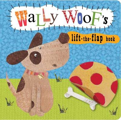 Animal Lift-the-Flap Books: Wally Woof (Board book)