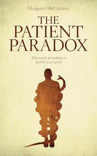 The Patient Paradox: Why Sexed Up Medicine is Bad for Your Health (Paperback)