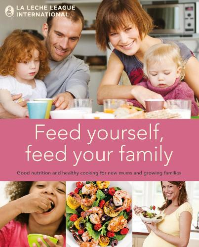 Feed Yourself, Feed Your Family: Good Nutrition and Healthy Cooking for New Mums and Growing Families (Hardback)