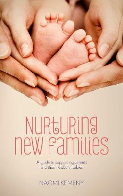 Nurturing New Families: A Guide to Supporting Parents and Their Newborn Babies (Paperback)