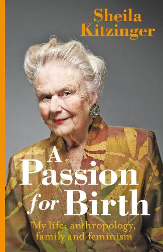 A Passion for Birth: My Life: Anthropology, Family and Feminism (Hardback)