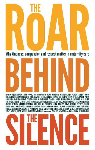 The Roar Behind the Silence: Why kindness, compassion and respect matter in maternity care (Paperback)
