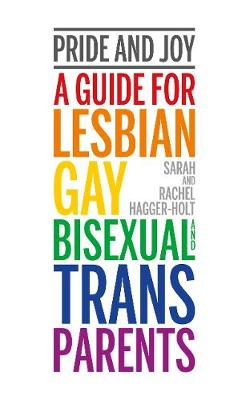 Pride and Joy: A guide for lesbian, gay, bisexual and trans parents (Paperback)