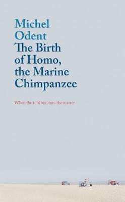 The Birth of Homo, the Marine Chimpanzee: When the tool becomes the master (Paperback)
