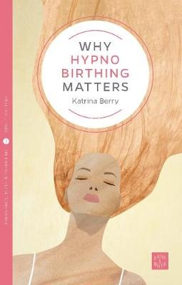 Why Hypnobirthing Matters - Pinter & Martin Why it Matters (Paperback)