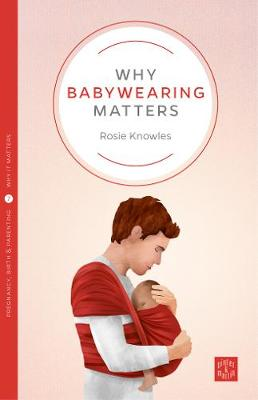 Why Babywearing Matters - Pinter & Martin Why it Matters (Paperback)