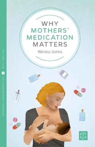 Why Mothers' Medication Matters - Pinter & Martin Why it Matters (Paperback)