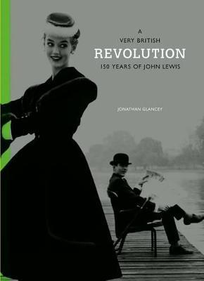 A Very British Revolution:150 Years of John Lewis (Hardback)