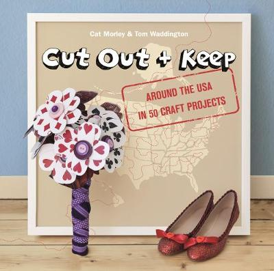 Cut Out + Keep: Around the USA in 50 Craft Projects: A Road Trip Around the USA in 50 Craft Projects (Paperback)