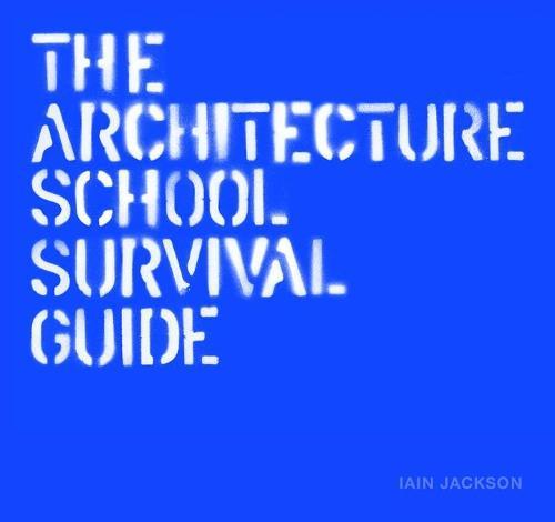 The Architecture School Survival Guide (Hardback)