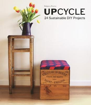Upcycle: 24 Sustainable DIY Projects (Hardback)