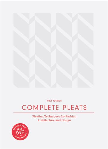 Complete Pleats: Pleating Techniques for Fashion, Architecture an (Hardback)
