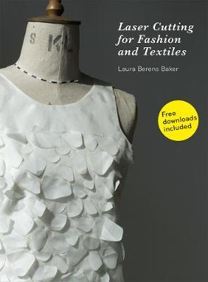 Laser Cutting for Fashion and Textiles (Hardback)