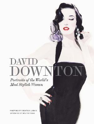 David Downton Portraits of the World's Most Stylish Women (Hardback)