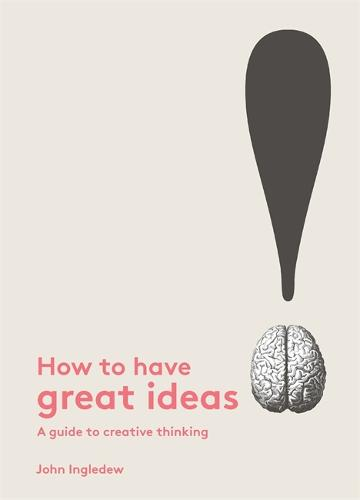 How to Have Great Ideas:A guide to creative thinking: A guide to creative thinking (Paperback)