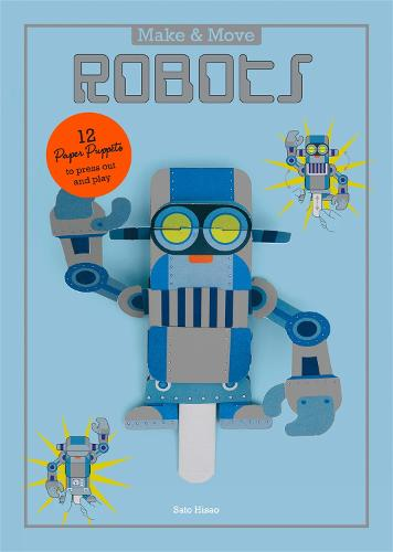 Make and Move: Robots: 12 Paper Puppets to Press Out and Play - Parionettes (Paperback)