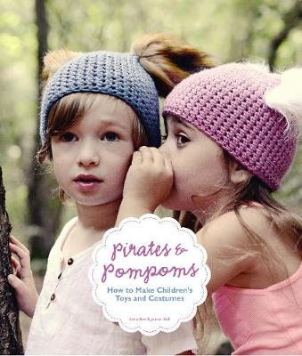 Pirates and Pompoms:How to Make Children's Toys and Costumes: How to Make Children's Toys and Costumes (Paperback)