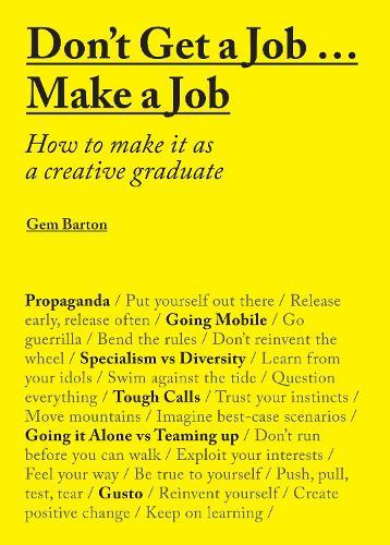 Don't Get a Job...Make a Job: How to make it as a creative graduate (Paperback)