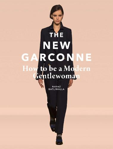 New Garconne: How to Be a Modern Gentlewoman (Hardback)