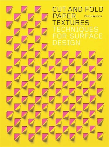 Cut and Fold Paper Textures: Techniques for Surface Design (Paperback)