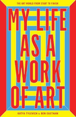 My Life as a Work of Art: The Art World from Start to Finish (Hardback)