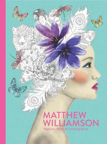 Matthew Williamson: Fashion, Print & Colouring Book (Paperback)