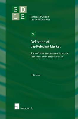 Definition of the Relevant Market: (Lack Of) Harmony Between Industrial Economics and Competition Law - European Studies in Law and Economics 9 (Paperback)
