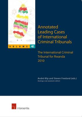 Annotated Leading Cases of International Criminal Tribunals: Volume 42: The International Criminal Tribunal for Rwanda 2010 - Annotated Leading Cases of International Criminal Tribunals 42 (Paperback)