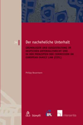 Nacheheliche Unterhalt: Grundlagen und Ausgestaltung im Deutschen Unterhaltsrecht und in den Prinzipien der Commission on European Family Law - European Family Law 34 (Paperback)