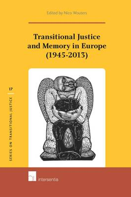 Transitional Justice and Memory in Europe (1945-2013) - Series on Transitional Justice 17 (Hardback)