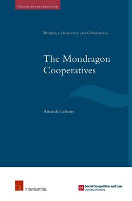 The Mondragon Cooperatives: Workplace Democracy and Globalisation - Publications on Labour Law 3 (Paperback)