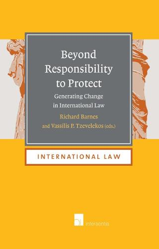 Beyond Responsibility to Protect: Generating Change in International Law - International Law 16 (Hardback)