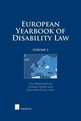 European Yearbook of Disability Law: Volume 5 - European Yearbook of Disability Law 5 (Hardback)