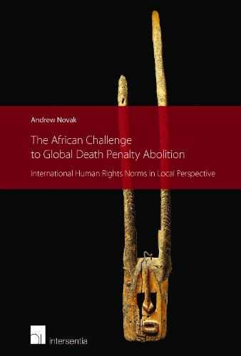 The African Challenge to Global Death Penalty Abolition: International Human Rights Norms in Local Perspective (Paperback)