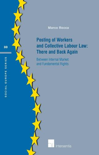 Posting of Workers and Collective Labour Law: There and Back Again: Between Internal Market and Fundamental Rights 2015 - Social Europe Series 33 (Paperback)