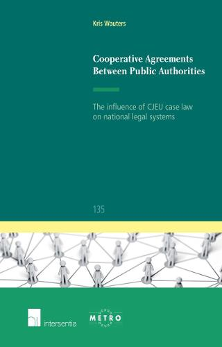 Cooperative Agreements Between Public Authorities: The Influence of CJEU Case Law on National Legal Systems 2015 - Ius Commune Europaeum 135 (Paperback)