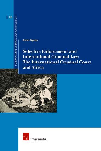 Selective Enforcement and International Criminal Law: The International Criminal Court and Africa - Supranational Criminal Law: Capita Selecta 20 (Paperback)