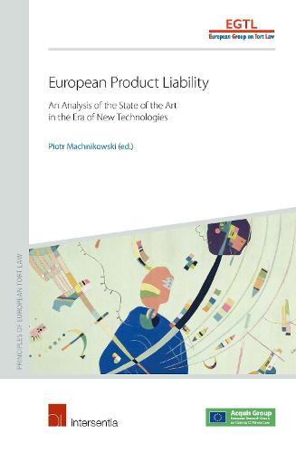 European Product Liability: An Analysis of the State of the Art in the Era of New Technologies - Principles of European Tort Law (Paperback)