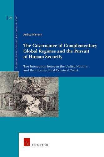 The Governance of Complementary Global Regimes and the Pursuit of Human Security: The Interaction Between the United Nations and the International Criminal Court - Supranational Criminal Law 21 (Paperback)