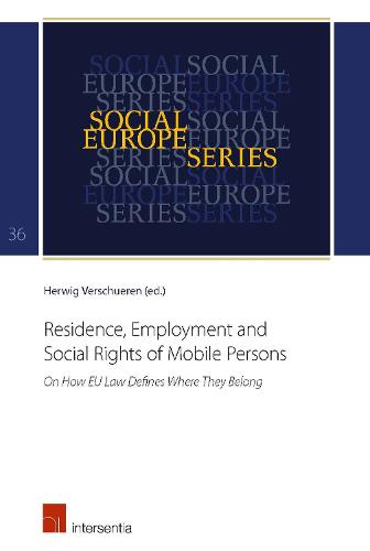 Residence, Employment and Social Rights of Mobile Persons: On How EU Law Defines Where They Belong - Social Europe Series 36 (Paperback)