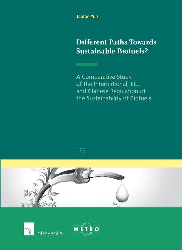 Different Paths Towards Sustainable Biofuels?: A Comparative Study of the International, EU, and Chinese Regulation of the Sustainability of Biofuels 2016 - Ius Commune Europaeum 151 (Paperback)