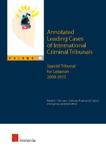 Annotated Leading Cases of International Criminal Tribunals: 49: Special Tribunal for Lebanon 2009-2013 (Paperback)