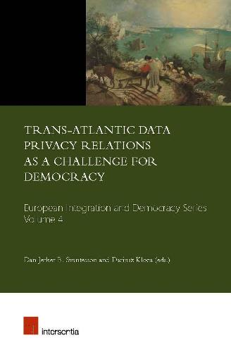 Trans-Atlantic Data Privacy Relations as a Challenge for Democracy - European Integration and Democracy 4 (Paperback)